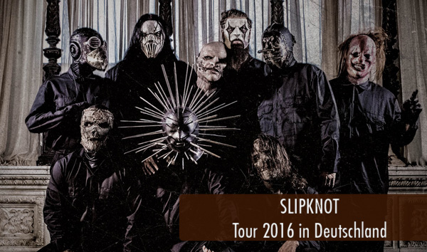 SLIPKNOT Tour 2016 in Deutschland