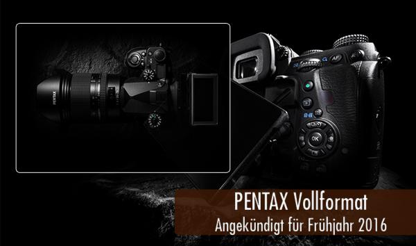 Pentax Vollformat angekündigt Frühjahr 2016