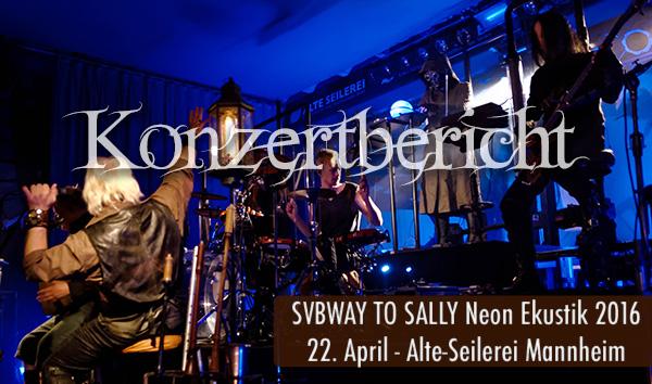 Artikelbild Konzertbericht Subway to Sally Neon Ekustik 2016 Alte Seilerei Mannheim