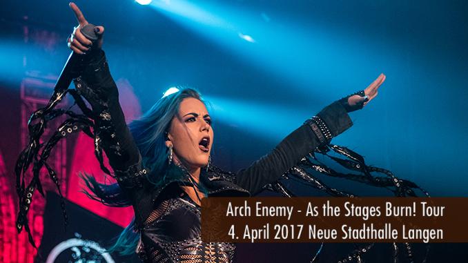 Konzertbericht Arch Enemy As The Stages Burn Neue Stadthalle Langen 2017