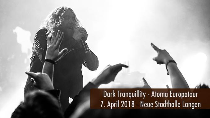 Dark Tranquillity Atoma Europatour 2018 Neue Stadthalle Langen