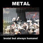 Metal - brutal but always humane!